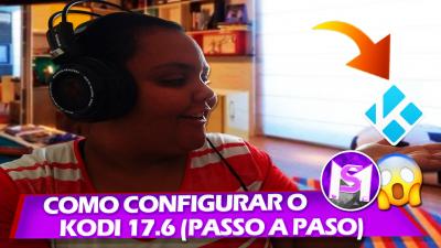 COMO CONFIGURAR KODI 17.6 (PASSO A PASSO) 2018