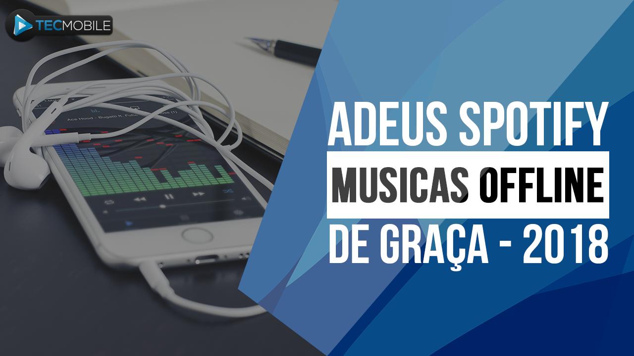 ADEUS SPOTIFY – MELHOR APP PARA OUVIR E BAIXAR MUSICAS OFFLINE