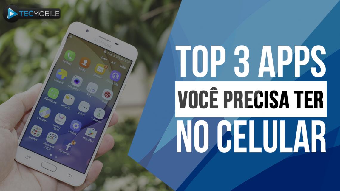 TOP 3 APPS QUE VOCÊ PRECISA TER NO SEU CELULAR